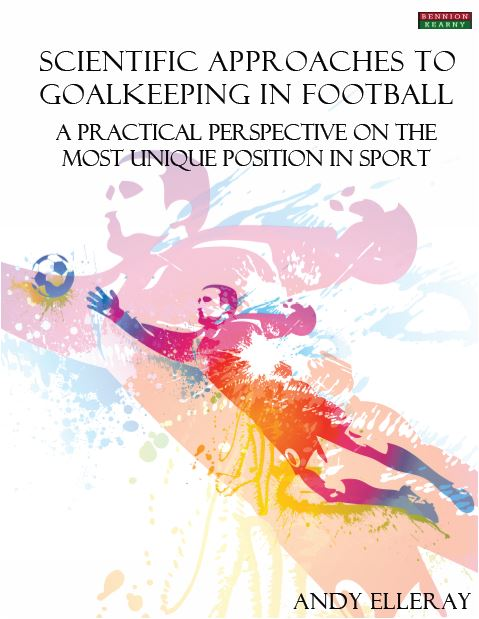 Scientific Approaches to Goalkeeping in Football by Andy Elleray